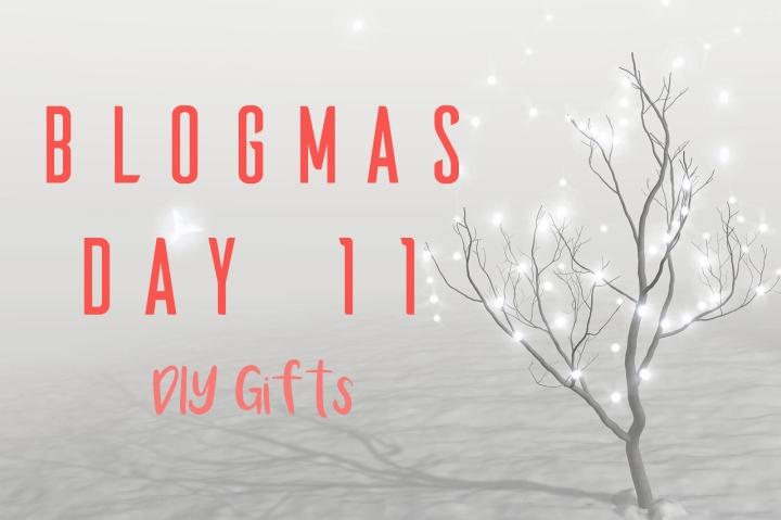 BLOGMAS DAY ELEVEN | DIYGIFTS