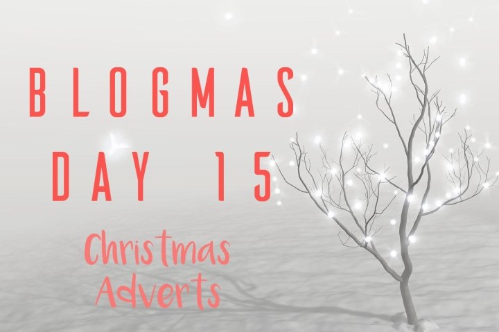 BLOGMAS DAY FIFTEEN | CHRISTMAS ADVERTS
