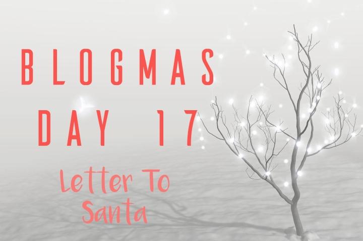 BLOGMAS DAY SEVENTEEN | LETTER TOSANTA