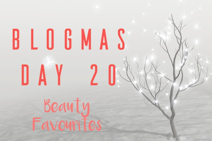BLOGMAS DAY TWENTY | BEAUTYFAVOURITES