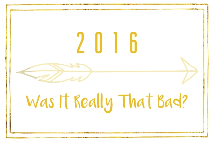 2016: Was It Really ThatBad?