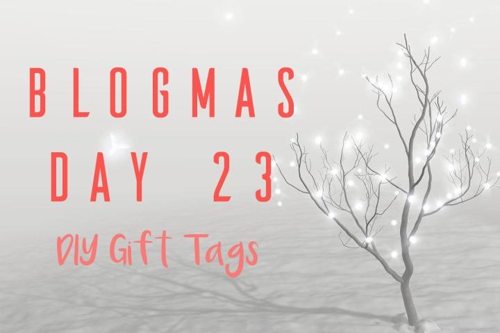 BLOGMAS DAY TWENTY THREE | DIY GIFTTAGS