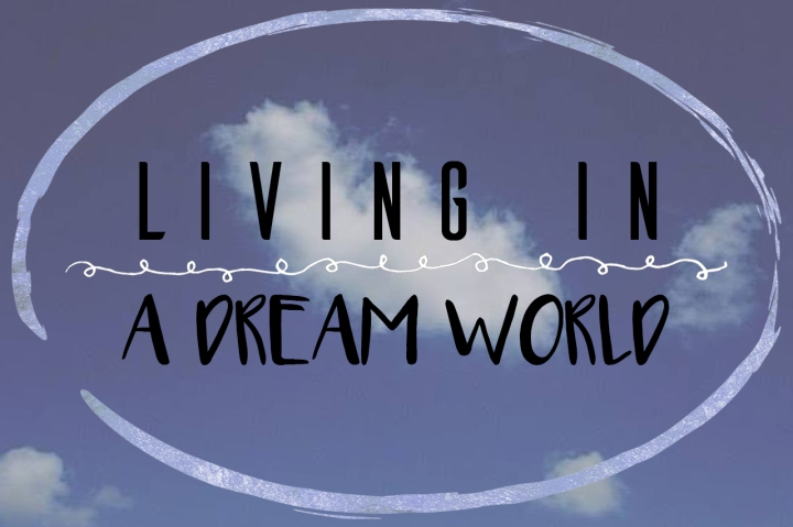 Living In A Dream World