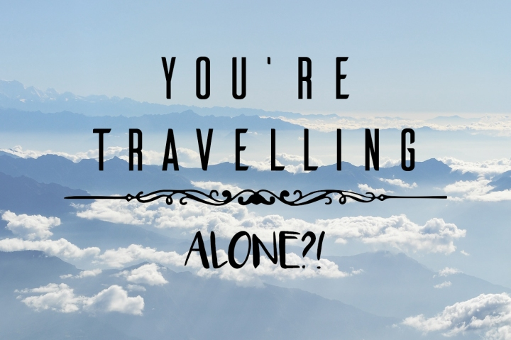 """You're Travelling Alone?!"""