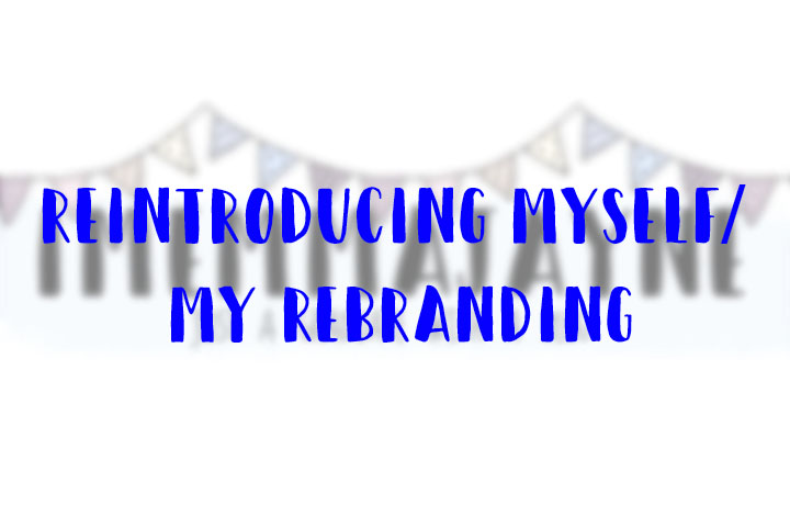 Reintroducing Myself | My Rebranding