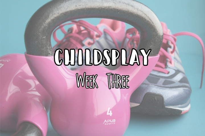 Childsplay | Week Three