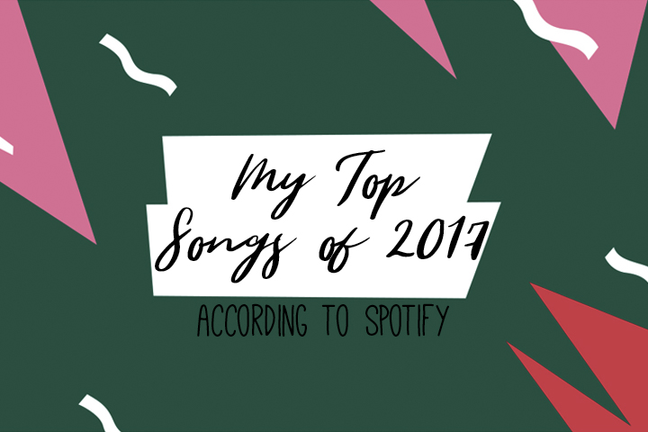 My Top Songs of 2017 (according to Spotify)